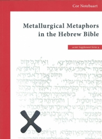 Metallurgical Metaphors in the Hebrew Bible, dissertation by Cor W. Notebaart